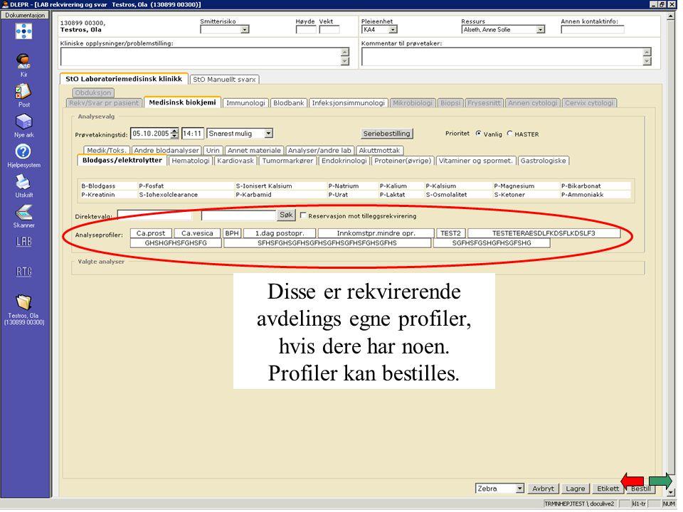 Disse er rekvirerende avdelings egne profiler, hvis dere har noen. Profiler kan bestilles.