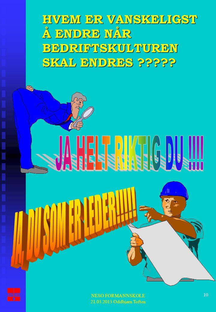 10 HVEM ER VANSKELIGST Å ENDRE NÅR BEDRIFTSKULTUREN SKAL ENDRES ?????