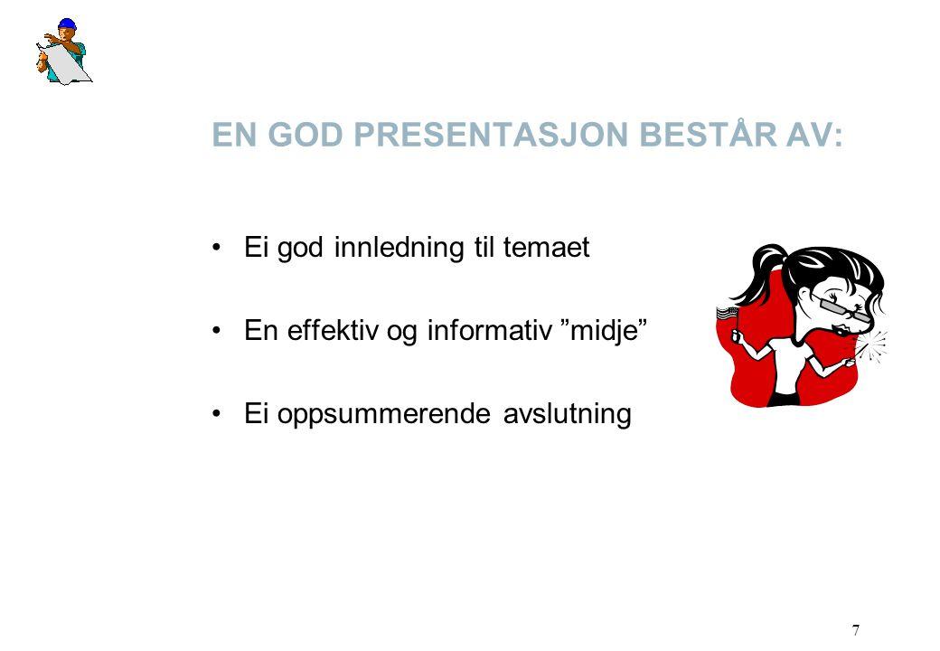 7 EN GOD PRESENTASJON BESTÅR AV: Ei god innledning til temaet En effektiv og informativ midje Ei oppsummerende avslutning