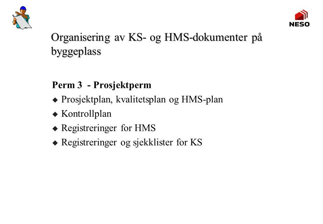 Organisering av KS- og HMS-dokumenter på byggeplass Perm 3 - Prosjektperm u Prosjektplan, kvalitetsplan og HMS-plan u Kontrollplan u Registreringer fo