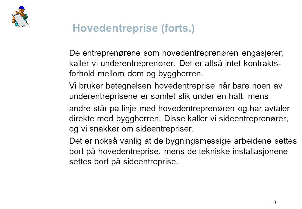 13 Hovedentreprise (forts.) De entreprenørene som hovedentreprenøren engasjerer, kaller vi underentreprenører. Det er altså intet kontrakts- forhold m