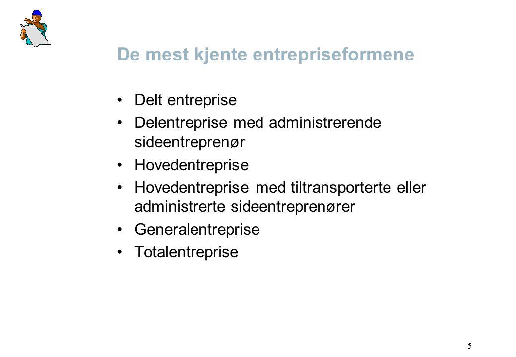 5 De mest kjente entrepriseformene Delt entreprise Delentreprise med administrerende sideentreprenør Hovedentreprise Hovedentreprise med tiltransporte