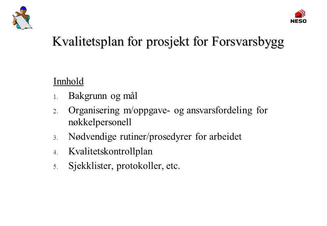Kvalitetsplan for prosjekt for Forsvarsbygg Innhold 1. Bakgrunn og mål 2. Organisering m/oppgave- og ansvarsfordeling for nøkkelpersonell 3. Nødvendig