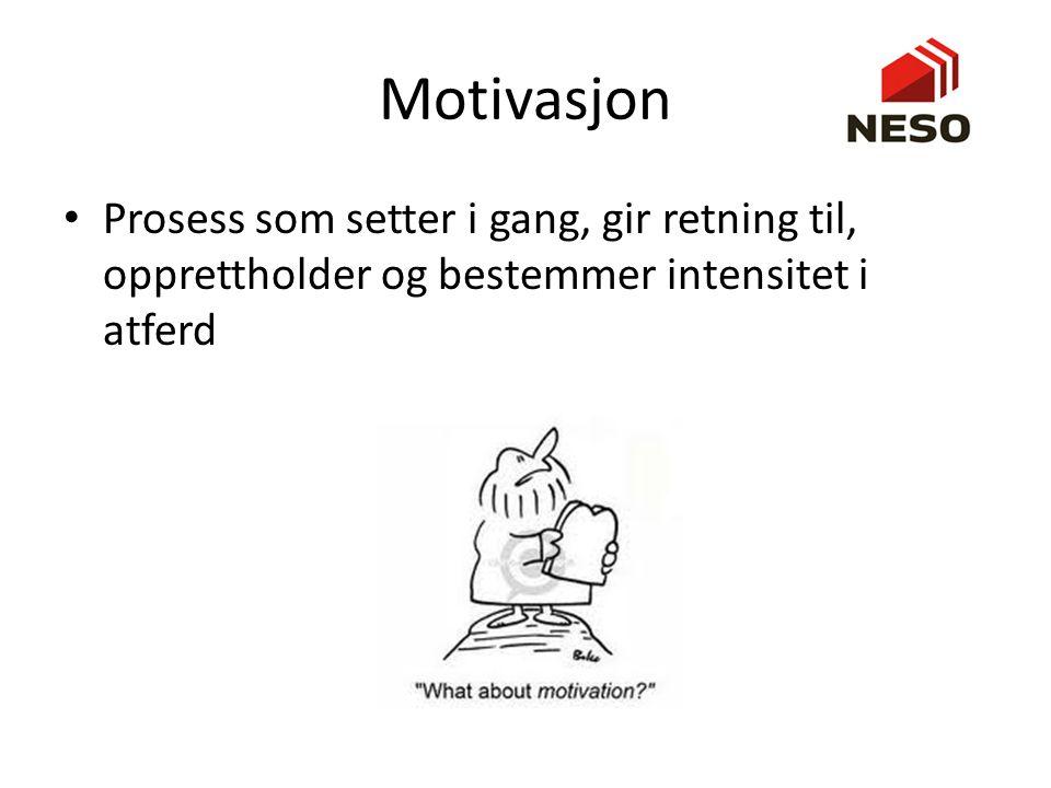Motivasjon Prosess som setter i gang, gir retning til, opprettholder og bestemmer intensitet i atferd