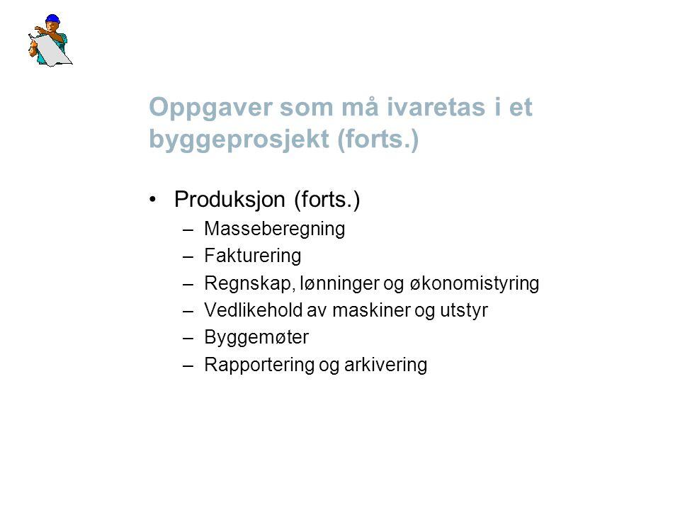 Oppgaver som må ivaretas i et byggeprosjekt (forts.) Produksjon (forts.) –Masseberegning –Fakturering –Regnskap, lønninger og økonomistyring –Vedlikeh