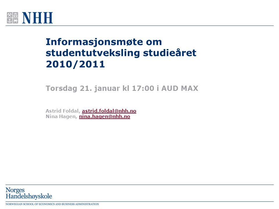 Informasjonsmøte om studentutveksling studieåret 2010/2011 Torsdag 21. januar kl 17:00 i AUD MAX Astrid Foldal, astrid.foldal@nhh.noastrid.foldal@nhh.
