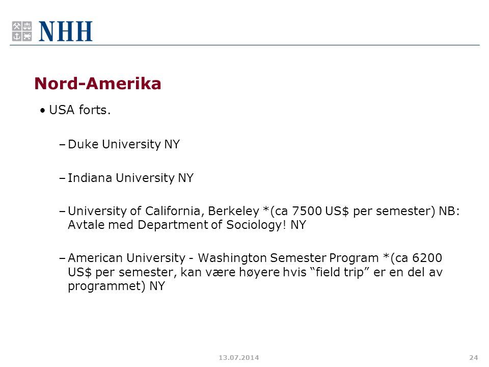 Nord-Amerika USA forts. –Duke University NY –Indiana University NY –University of California, Berkeley *(ca 7500 US$ per semester) NB: Avtale med Depa