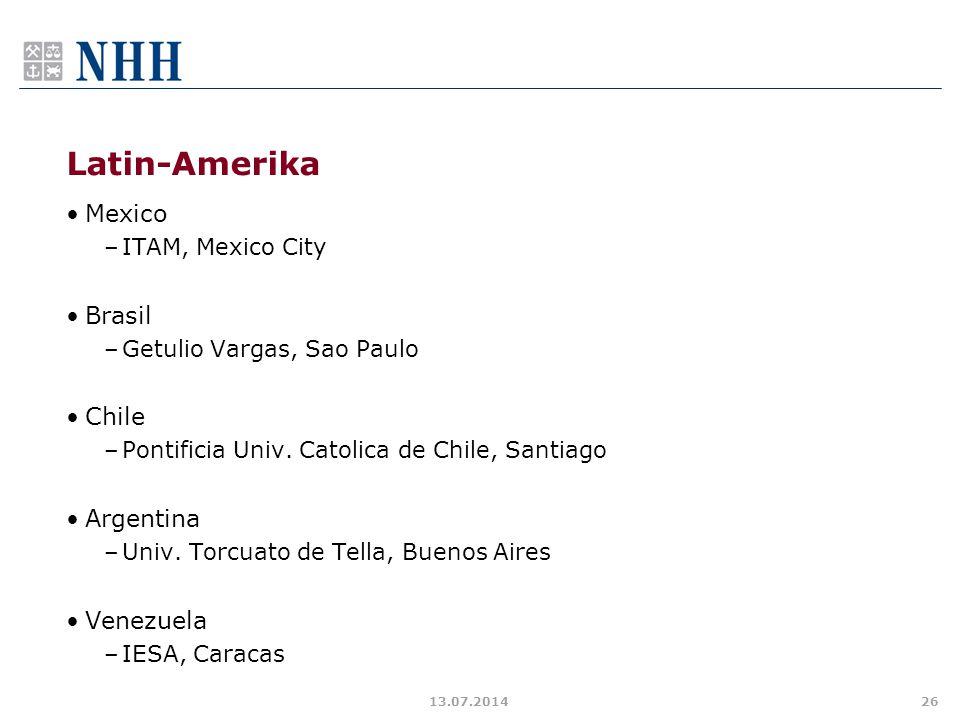 Latin-Amerika Mexico –ITAM, Mexico City Brasil –Getulio Vargas, Sao Paulo Chile –Pontificia Univ. Catolica de Chile, Santiago Argentina –Univ. Torcuat