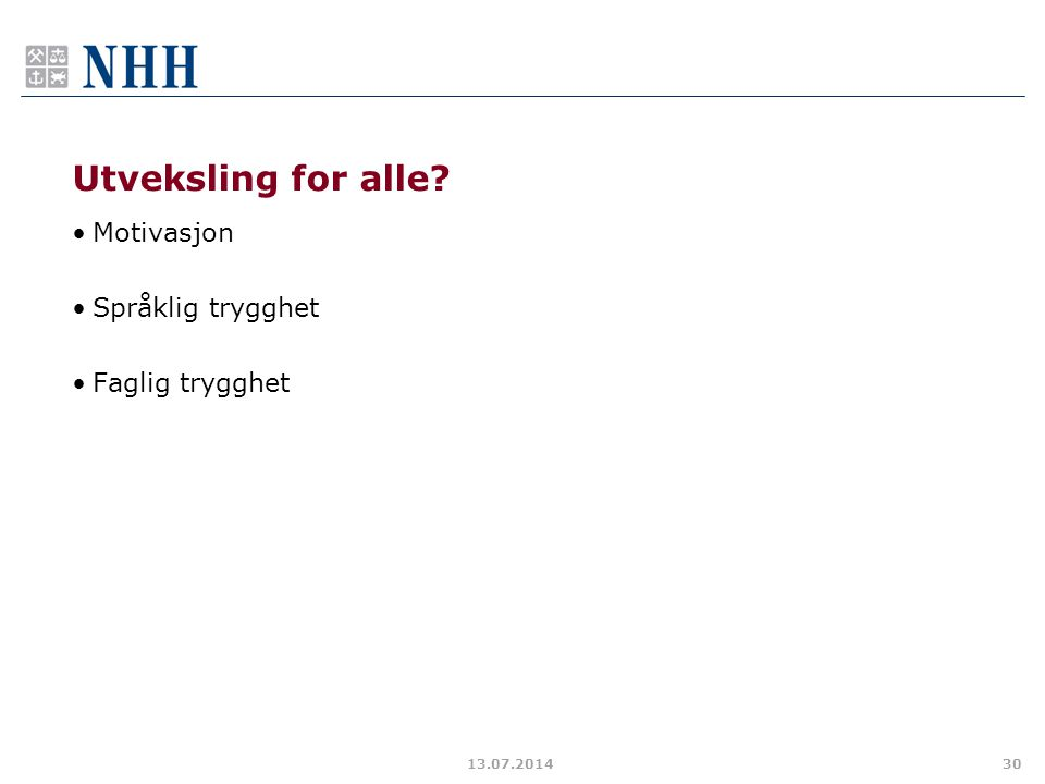Utveksling for alle? Motivasjon Språklig trygghet Faglig trygghet 13.07.201430