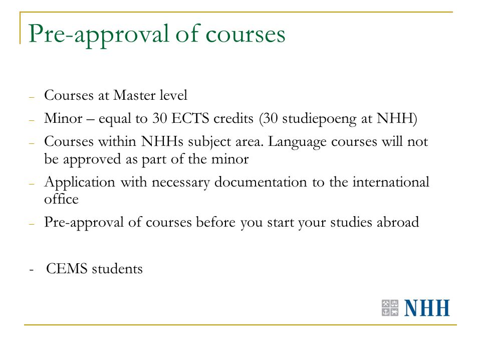 Pre-approval of courses – Courses at Master level – Minor – equal to 30 ECTS credits (30 studiepoeng at NHH) – Courses within NHHs subject area.