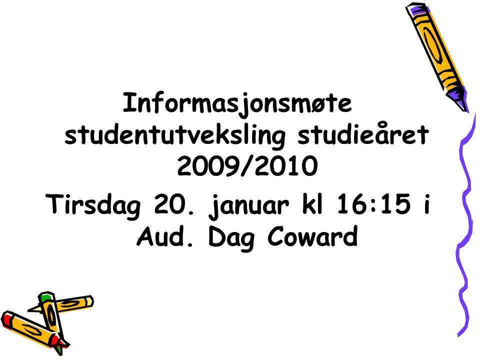 Informasjonsmøte studentutveksling studieåret 2009/2010 Tirsdag 20. januar kl 16:15 i Aud. Dag Coward