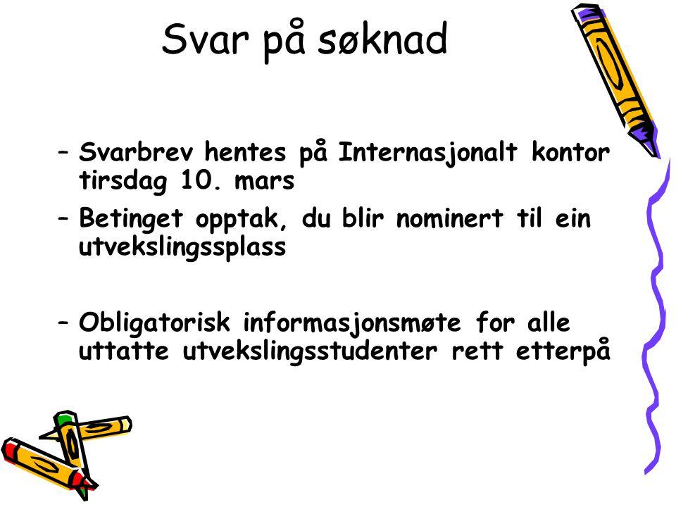 Svar på søknad –Svarbrev hentes på Internasjonalt kontor tirsdag 10. mars –Betinget opptak, du blir nominert til ein utvekslingssplass –Obligatorisk i