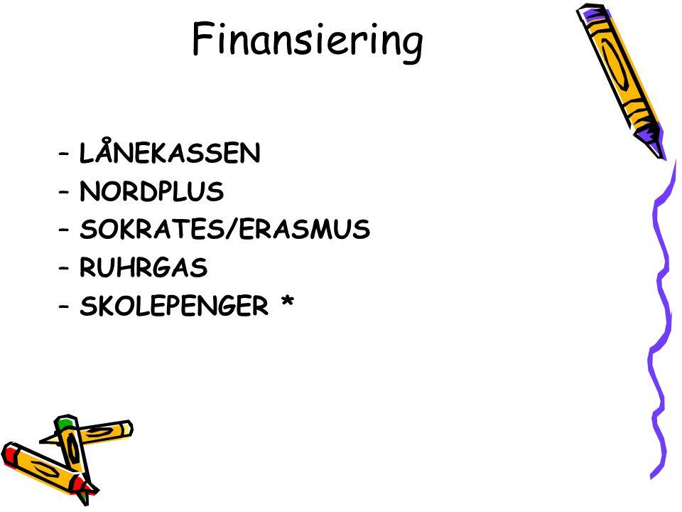 Finansiering –LÅNEKASSEN –NORDPLUS –SOKRATES/ERASMUS –RUHRGAS –SKOLEPENGER *
