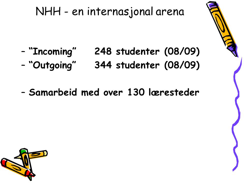NHH - en internasjonal arena – Incoming 248 studenter (08/09) – Outgoing 344 studenter (08/09) –Samarbeid med over 130 læresteder