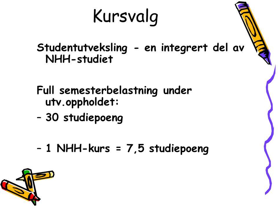 Kursvalg Studentutveksling - en integrert del av NHH-studiet Full semesterbelastning under utv.oppholdet: –30 studiepoeng –1 NHH-kurs = 7,5 studiepoen