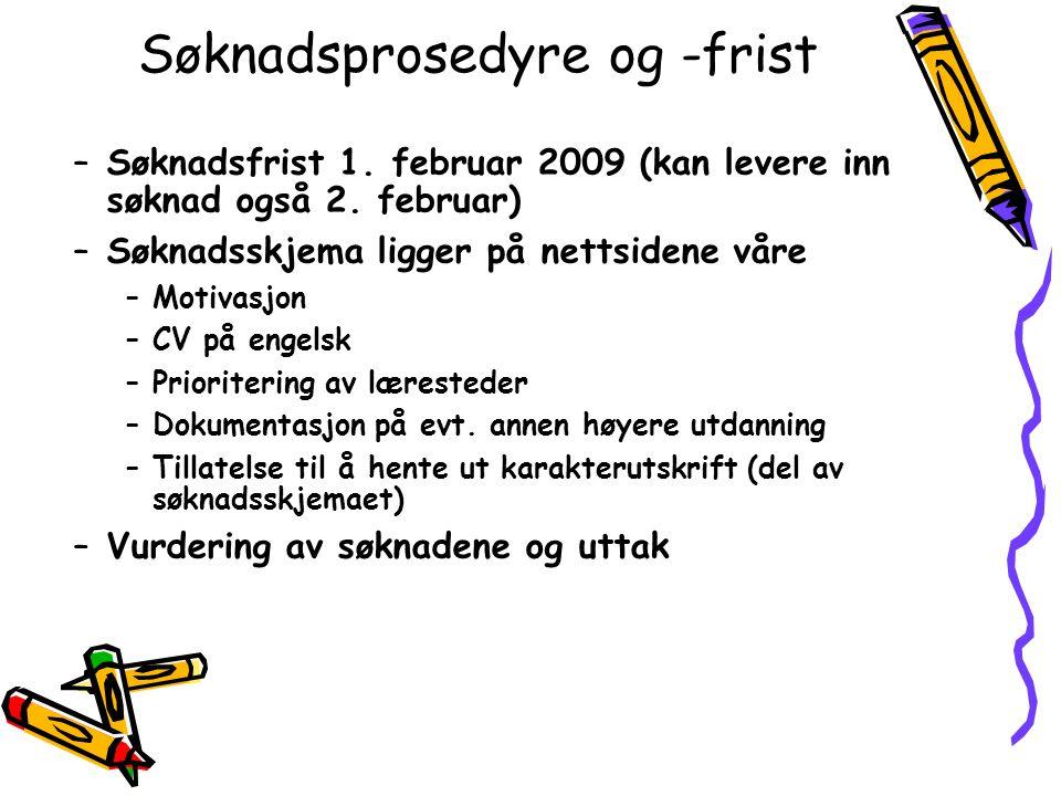 Søknadsprosedyre og -frist –Søknadsfrist 1. februar 2009 (kan levere inn søknad også 2. februar) –Søknadsskjema ligger på nettsidene våre –Motivasjon