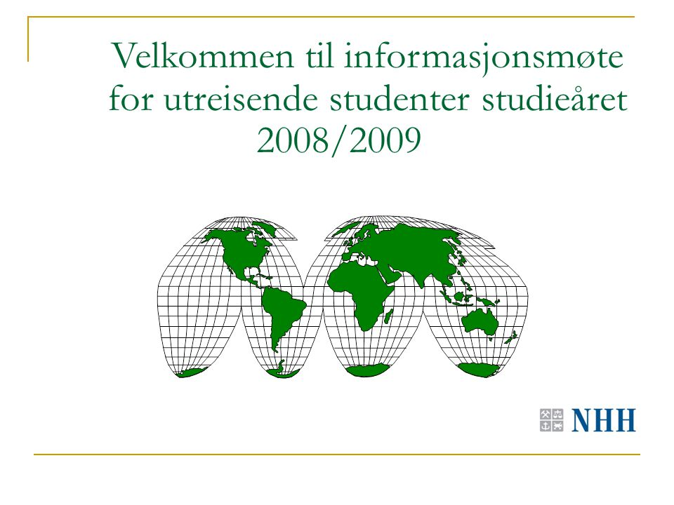 Velkommen til informasjonsmøte for utreisende studenter studieåret 2008/2009