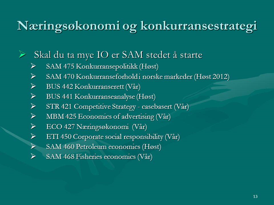 Næringsøkonomi og konkurransestrategi  Skal du ta mye IO er SAM stedet å starte  SAM 475 Konkurransepolitikk (Høst)  SAM 470 Konkurranseforhold i n