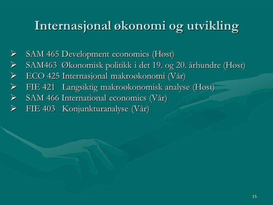 Internasjonal økonomi og utvikling  SAM 465 Development economics (Høst)  SAM463 Økonomisk politikk i det 19. og 20. århundre (Høst)  ECO 425 Inter