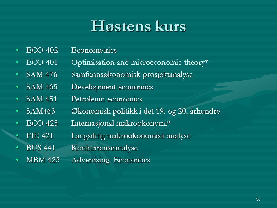 Høstens kurs ECO 402 EconometricsECO 402 Econometrics ECO 401 Optimisation and microeconomic theory* SAM 476Samfunnsøkonomisk prosjektanalyseSAM 476Sa