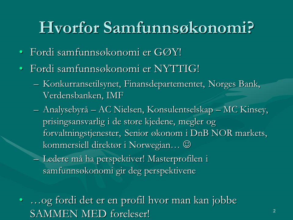 3 Inga Larsdottir Søreide og Silje Marøy Sandstad, bachelor NHHInga Larsdottir Søreide og Silje Marøy Sandstad, bachelor NHH Vi har valgt samfunnsøkonomi fordi det gir økt forståelse for samfunnsutviklingen, nasjonalt og internasjonalt.