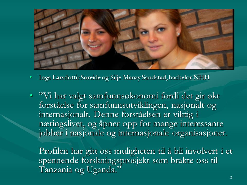 "3 Inga Larsdottir Søreide og Silje Marøy Sandstad, bachelor NHHInga Larsdottir Søreide og Silje Marøy Sandstad, bachelor NHH ""Vi har valgt samfunnsøko"