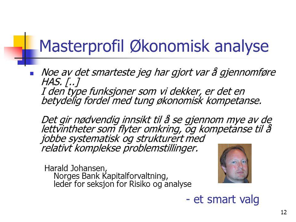 12 Masterprofil Økonomisk analyse Noe av det smarteste jeg har gjort var å gjennomføre HAS. [..] I den type funksjoner som vi dekker, er det en betyde