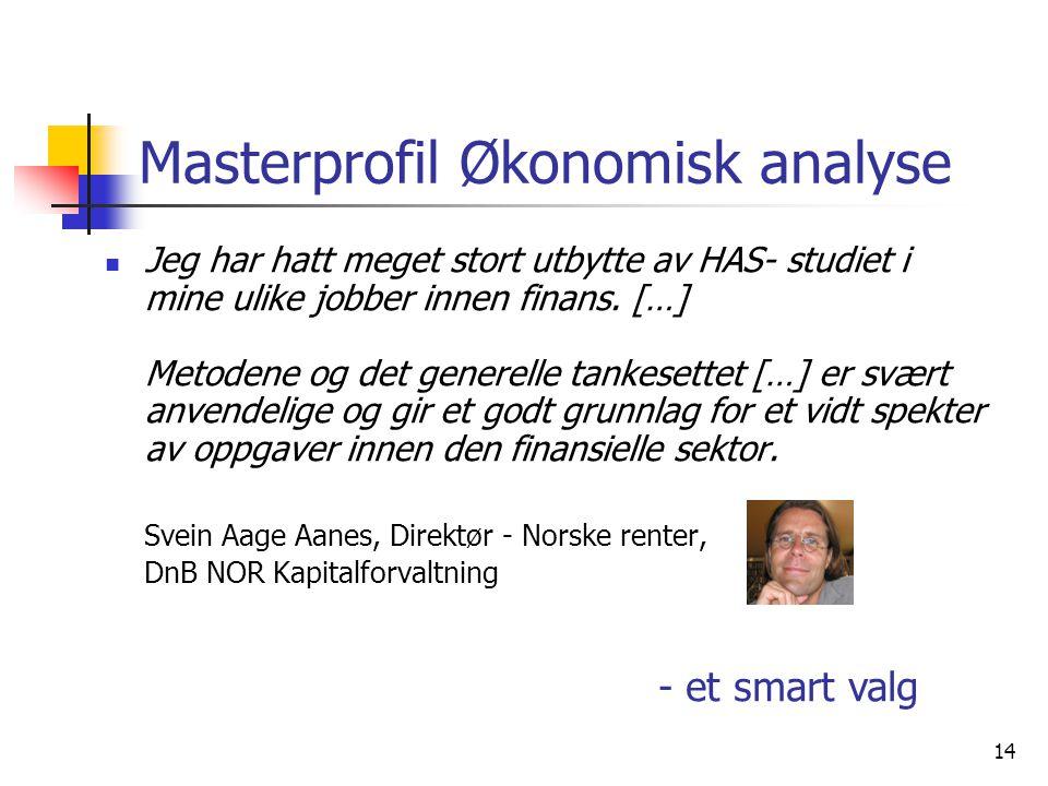 14 Masterprofil Økonomisk analyse Jeg har hatt meget stort utbytte av HAS- studiet i mine ulike jobber innen finans. […] Metodene og det generelle tan