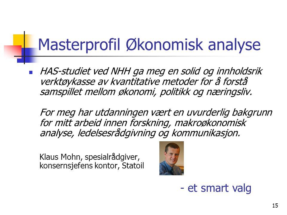 15 Masterprofil Økonomisk analyse HAS-studiet ved NHH ga meg en solid og innholdsrik verktøykasse av kvantitative metoder for å forstå samspillet mell