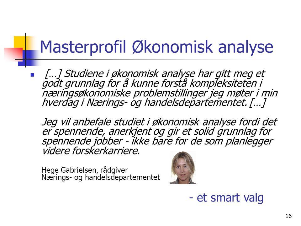16 Masterprofil Økonomisk analyse […] Studiene i økonomisk analyse har gitt meg et godt grunnlag for å kunne forstå kompleksiteten i næringsøkonomiske