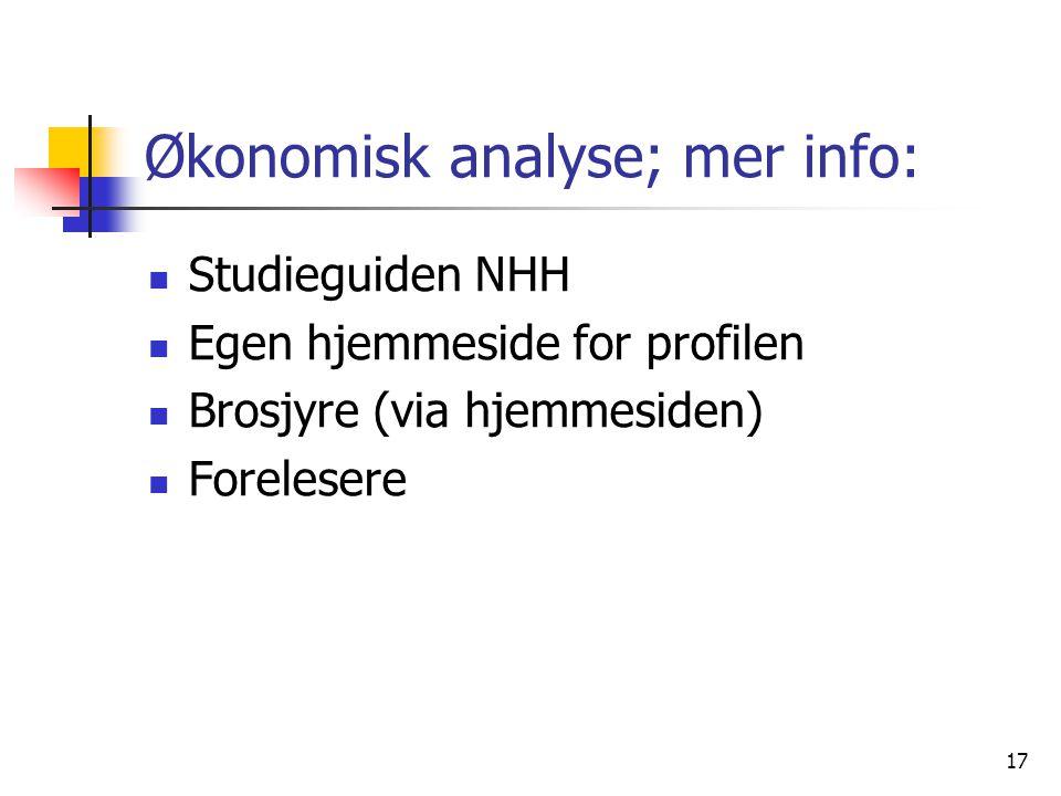 17 Økonomisk analyse; mer info: Studieguiden NHH Egen hjemmeside for profilen Brosjyre (via hjemmesiden) Forelesere