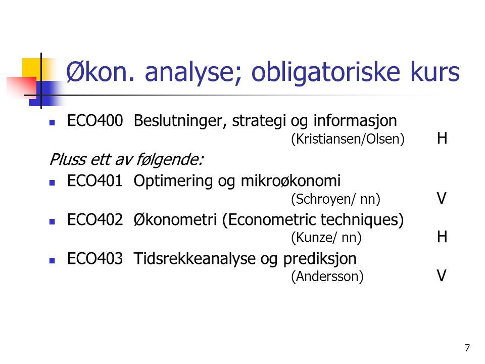 7 Økon. analyse; obligatoriske kurs ECO400 Beslutninger, strategi og informasjon (Kristiansen/Olsen) H Pluss ett av følgende: ECO401 Optimering og mik