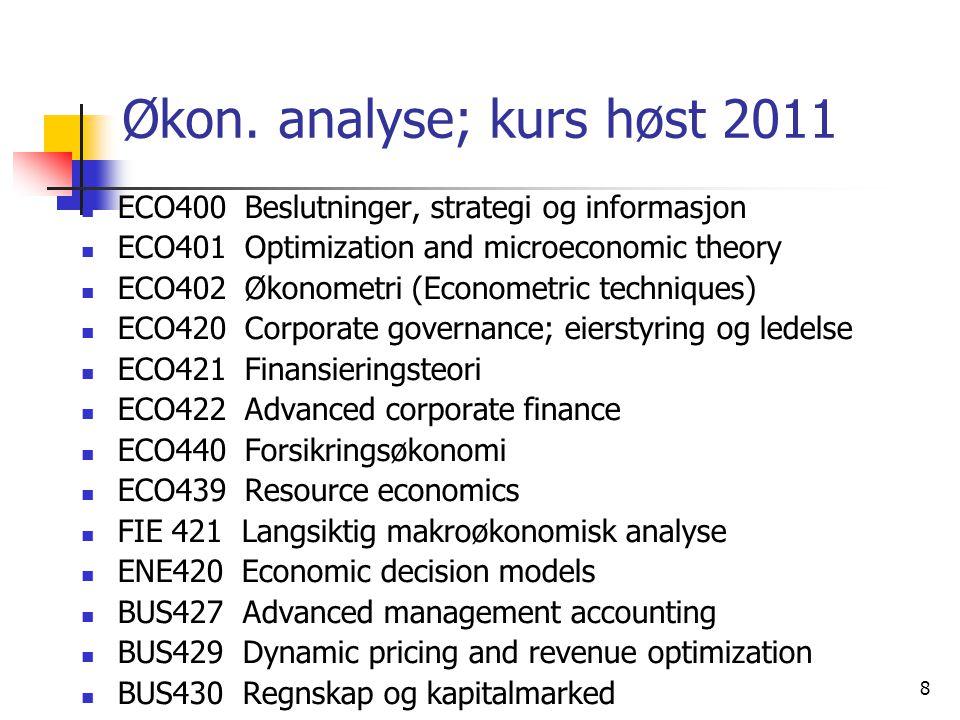 8 Økon. analyse; kurs høst 2011 ECO400 Beslutninger, strategi og informasjon ECO401 Optimization and microeconomic theory ECO402 Økonometri (Econometr
