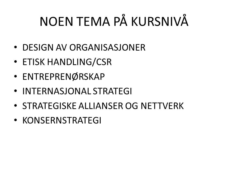NOEN TEMA PÅ KURSNIVÅ DESIGN AV ORGANISASJONER ETISK HANDLING/CSR ENTREPRENØRSKAP INTERNASJONAL STRATEGI STRATEGISKE ALLIANSER OG NETTVERK KONSERNSTRA