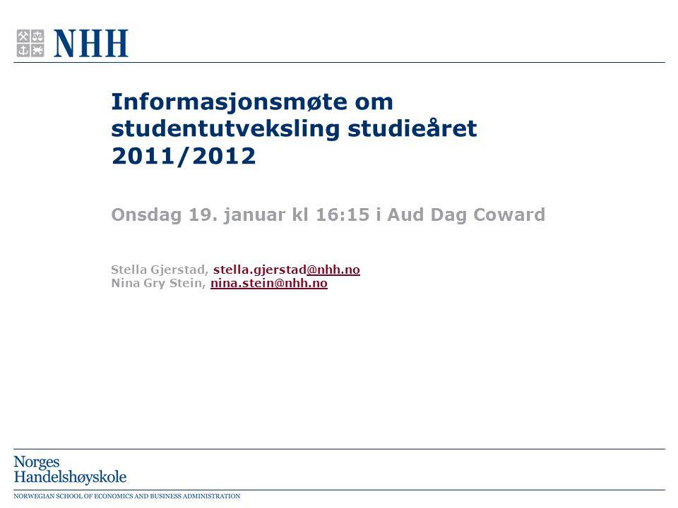 Informasjonsmøte om studentutveksling studieåret 2011/2012 Onsdag 19. januar kl 16:15 i Aud Dag Coward Stella Gjerstad, stella.gjerstad@nhh.no@nhh.no