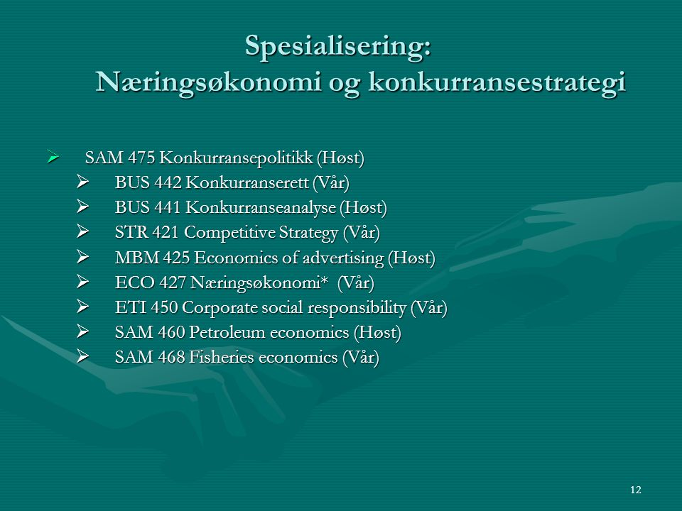 Spesialisering: Næringsøkonomi og konkurransestrategi  SAM 475 Konkurransepolitikk (Høst)  BUS 442 Konkurranserett (Vår)  BUS 441 Konkurranseanalys