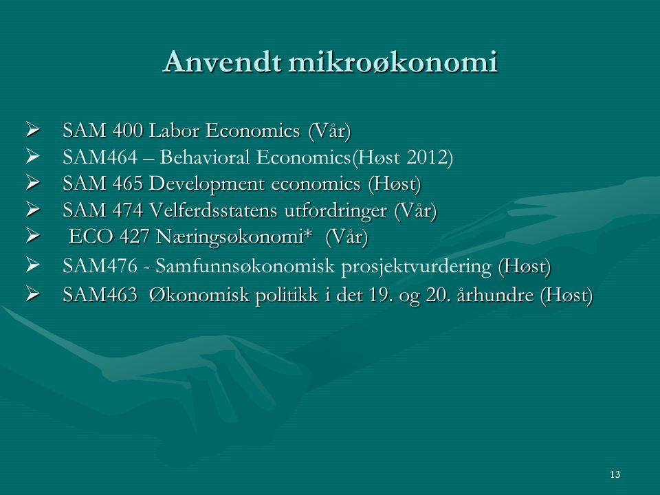 Anvendt mikroøkonomi  SAM 400 Labor Economics (Vår)   SAM464 – Behavioral Economics(Høst 2012)  SAM 465 Development economics (Høst)  SAM 474 Vel