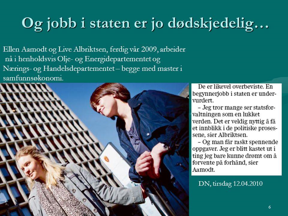 Og jobb i staten er jo dødskjedelig… 6 Ellen Aamodt og Live Albriktsen, ferdig vår 2009, arbeider nå i henholdsvis Olje- og Energidepartementet og Nær