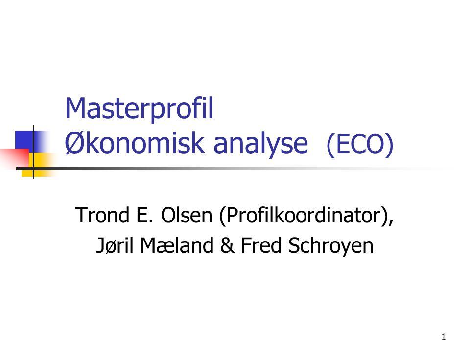 Masterprofil Økonomisk analyse (ECO) Trond E. Olsen (Profilkoordinator), Jøril Mæland & Fred Schroyen 1