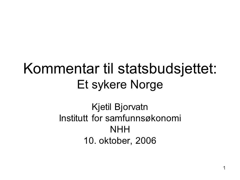 1 Kommentar til statsbudsjettet: Et sykere Norge Kjetil Bjorvatn Institutt for samfunnsøkonomi NHH 10.
