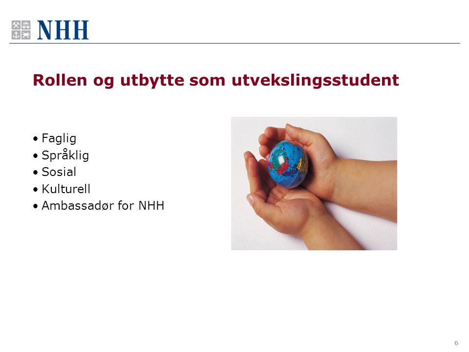 6 Rollen og utbytte som utvekslingsstudent Faglig Språklig Sosial Kulturell Ambassadør for NHH