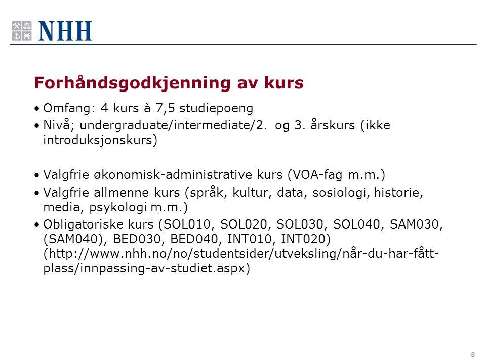 8 Forhåndsgodkjenning av kurs Omfang: 4 kurs à 7,5 studiepoeng Nivå; undergraduate/intermediate/2.