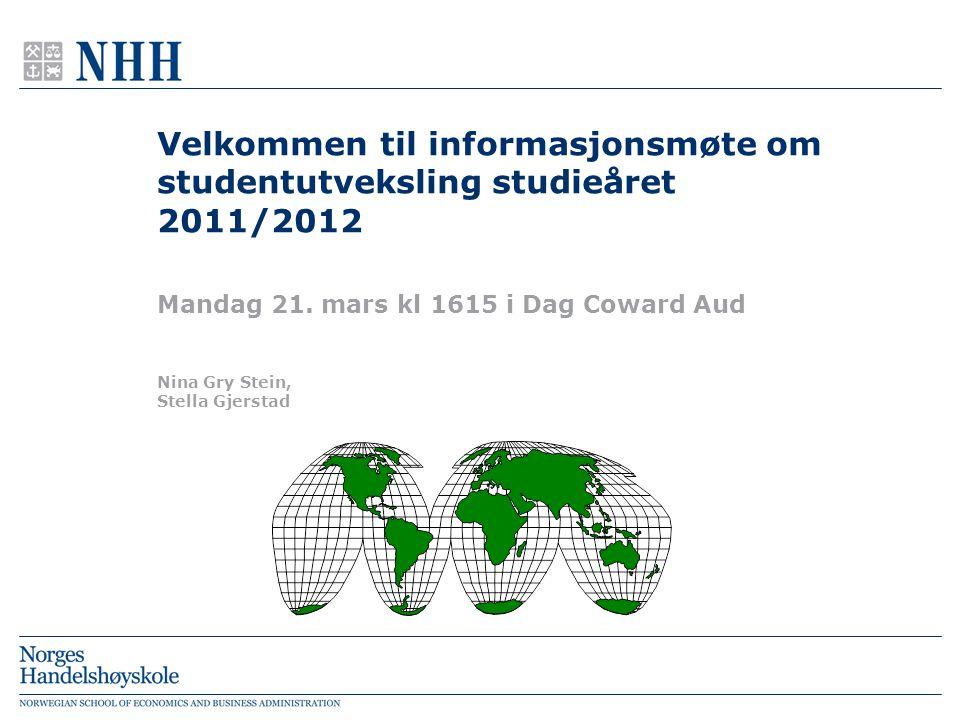 Velkommen til informasjonsmøte om studentutveksling studieåret 2011/2012 Mandag 21. mars kl 1615 i Dag Coward Aud Nina Gry Stein, Stella Gjerstad