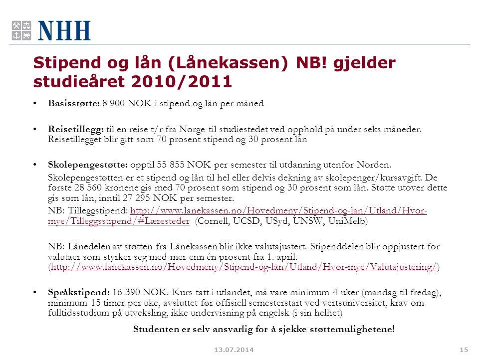 Stipend og lån (Lånekassen) NB! gjelder studieåret 2010/2011 Basisstøtte: 8 900 NOK i stipend og lån per måned Reisetillegg: til en reise t/r fra Norg