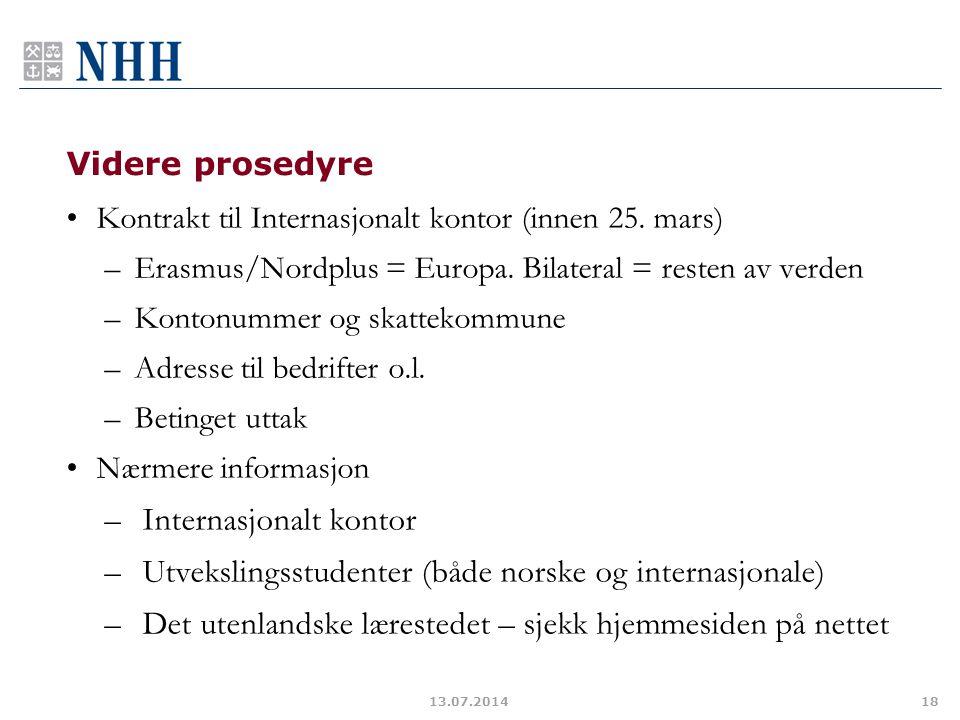 Videre prosedyre Kontrakt til Internasjonalt kontor (innen 25. mars) –Erasmus/Nordplus = Europa. Bilateral = resten av verden –Kontonummer og skatteko