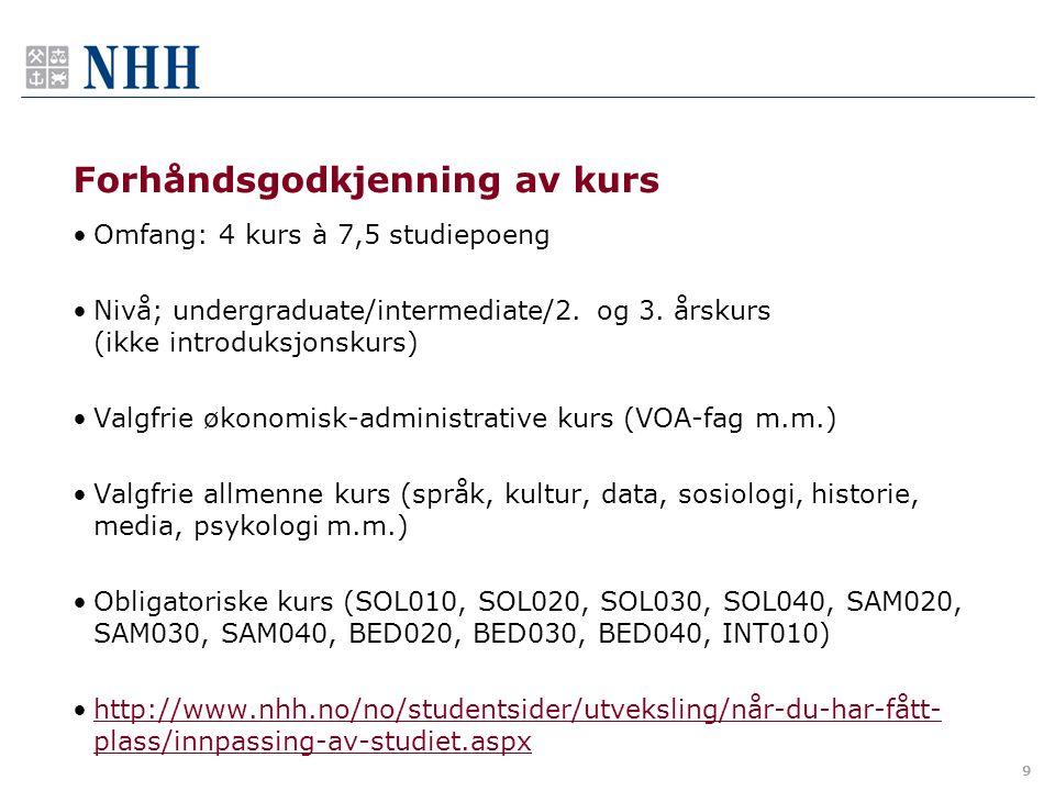 9 Forhåndsgodkjenning av kurs Omfang: 4 kurs à 7,5 studiepoeng Nivå; undergraduate/intermediate/2. og 3. årskurs (ikke introduksjonskurs) Valgfrie øko