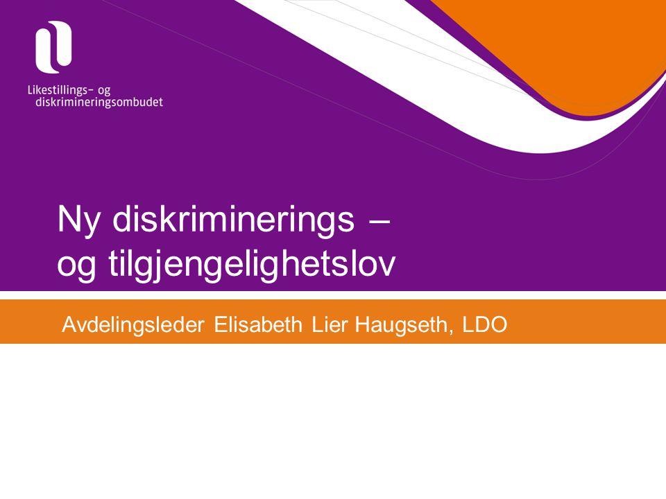 Ny diskriminerings – og tilgjengelighetslov Avdelingsleder Elisabeth Lier Haugseth, LDO