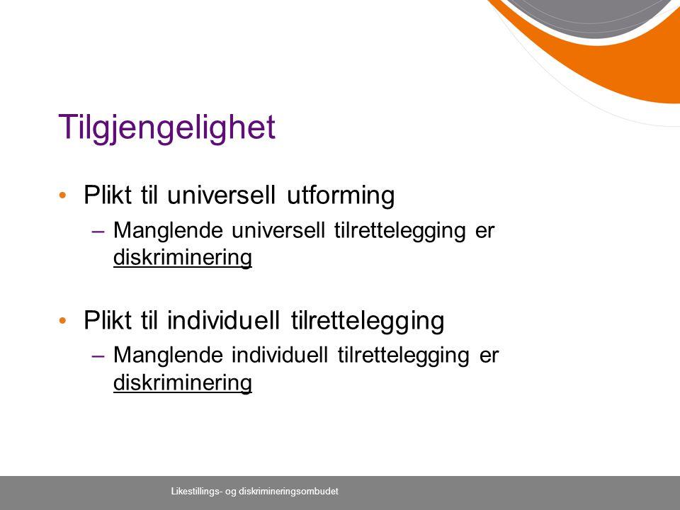 Likestillings- og diskrimineringsombudet Tilgjengelighet Plikt til universell utforming –Manglende universell tilrettelegging er diskriminering Plikt