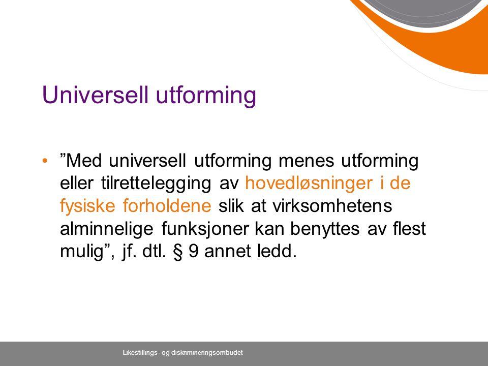 """Likestillings- og diskrimineringsombudet Universell utforming """"Med universell utforming menes utforming eller tilrettelegging av hovedløsninger i de f"""