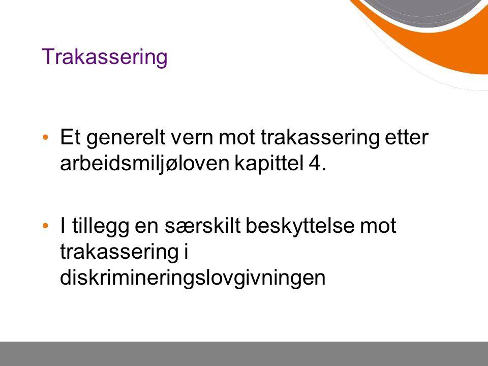 Et generelt vern mot trakassering etter arbeidsmiljøloven kapittel 4.